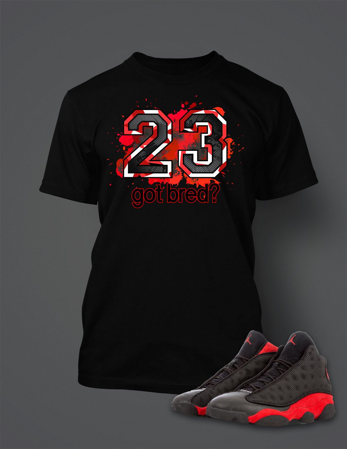 3b6f26c5 23 Got Bred Tee Shirt to Match Retro Air Jordan 13 Shoe Mens Graphic T Shirt