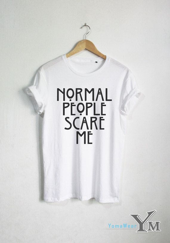 06a7d8d867 Normal People Scare Me T-shirt Horry Story shirt Fashion Hipster ...