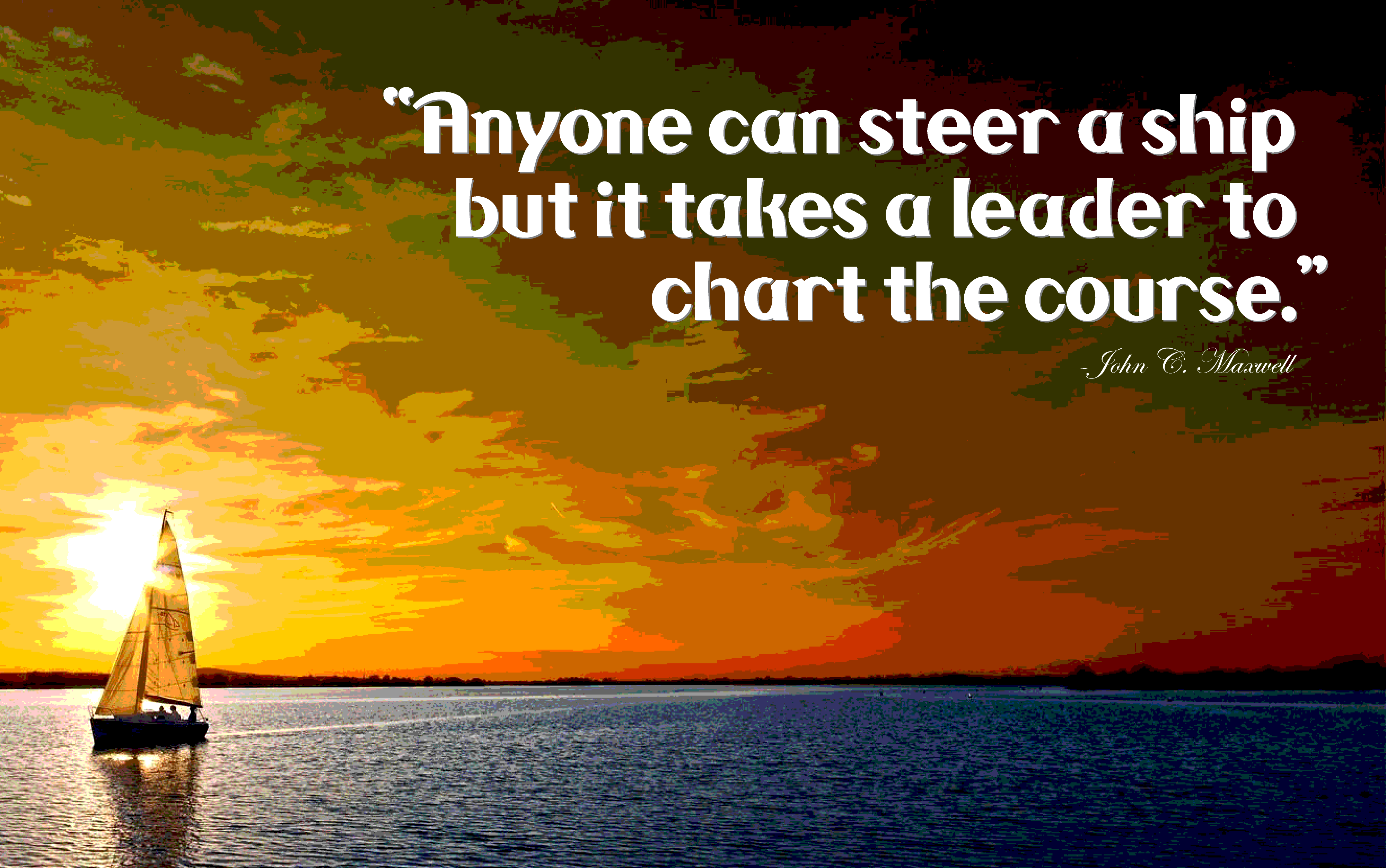 Anyone Can Steer The Ship But It Takes A Leader To Chart Course John C Maxwell
