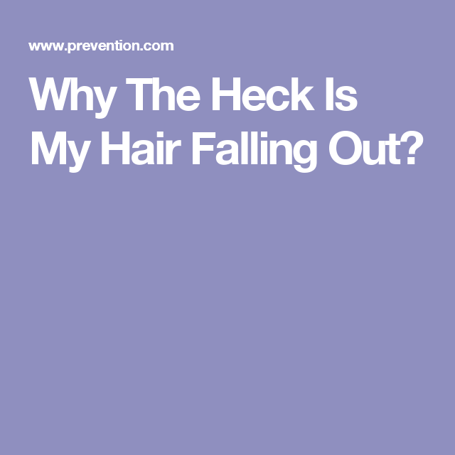 Why The Heck Is My Hair Falling Out?