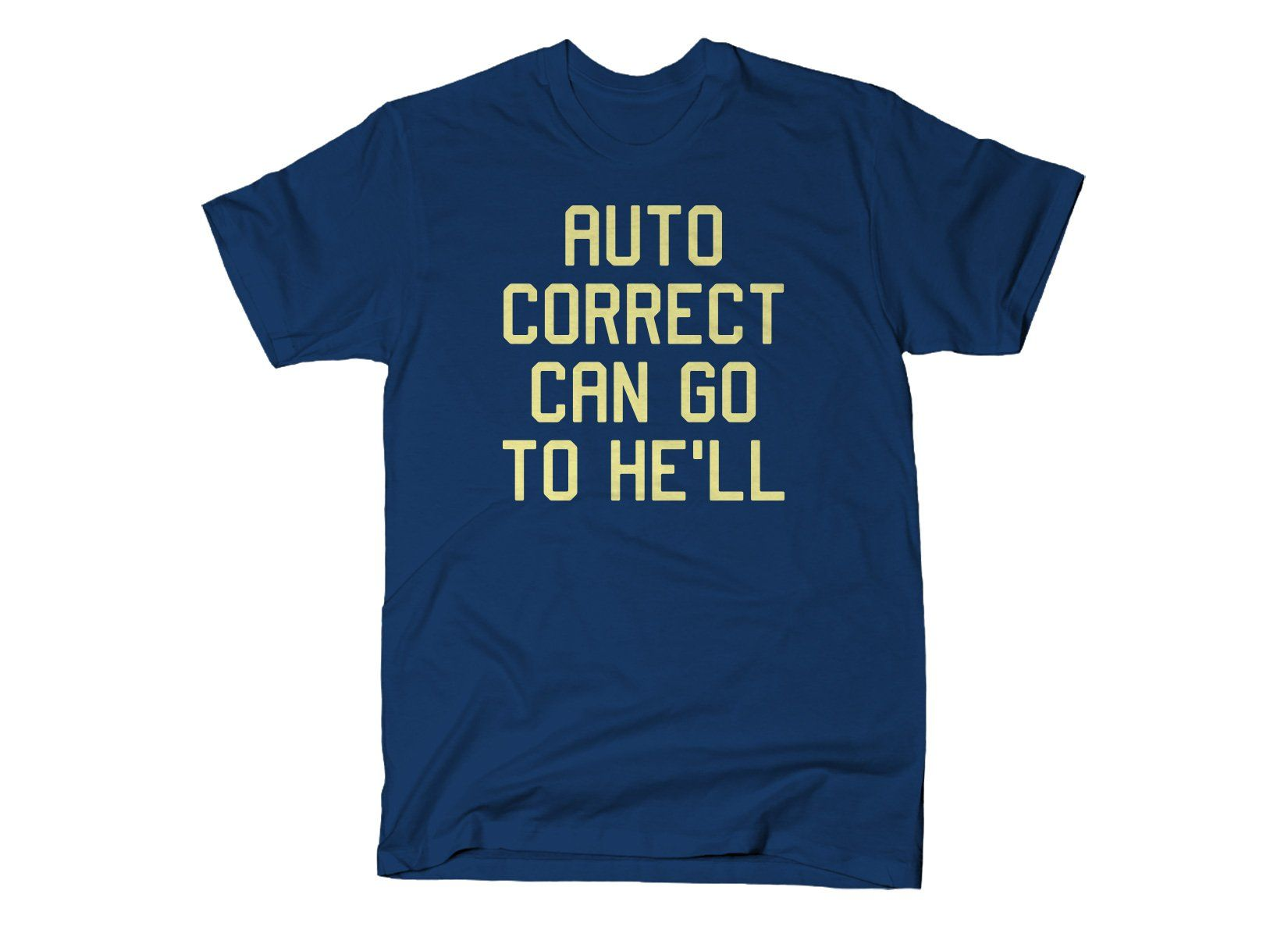 48d04ce6a Auto Correct Can Go To He'll T-Shirt | Funny Pictures - Life ...