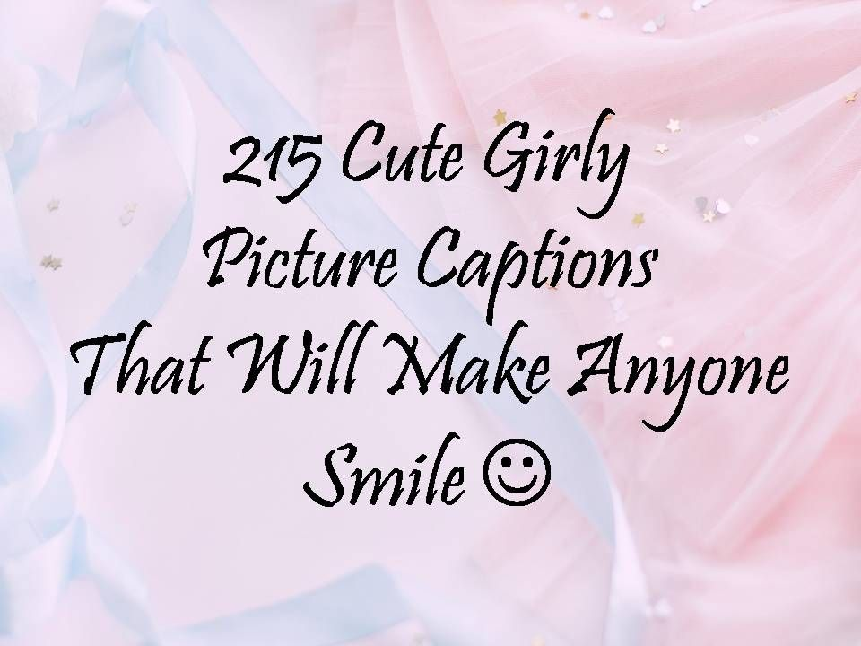 215 Cute Girly Picture Captions That Will Make Anyone Smile Cute