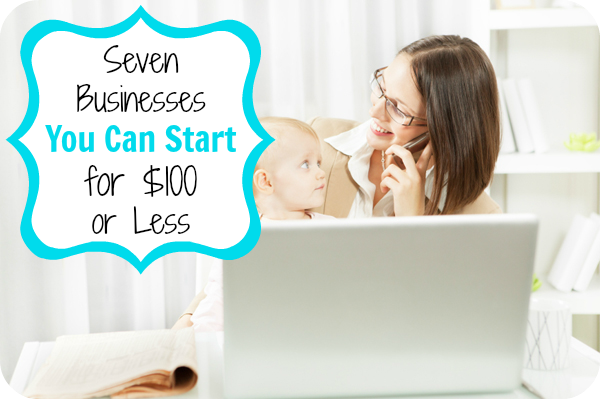 Seven Businesses You Can Start For 100