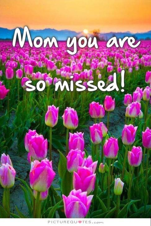 Mom you are so missed! | PictureQuotes.com