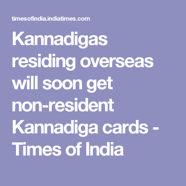 Kannadigas residing overseas will soon get non-resident Kannadiga cards - Times of India