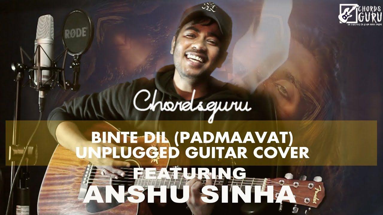 Binte Dil Padmaavat Unplugged Guitar Cover Feat Anshu Sinha