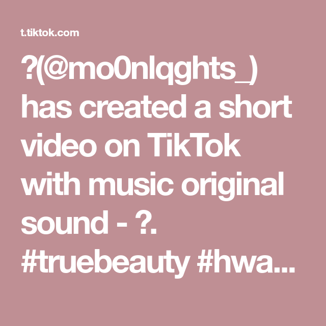 Mo0nlqghts Has Created A Short Video On Tiktok With Music Original Sound Truebeauty Hwanginyeop