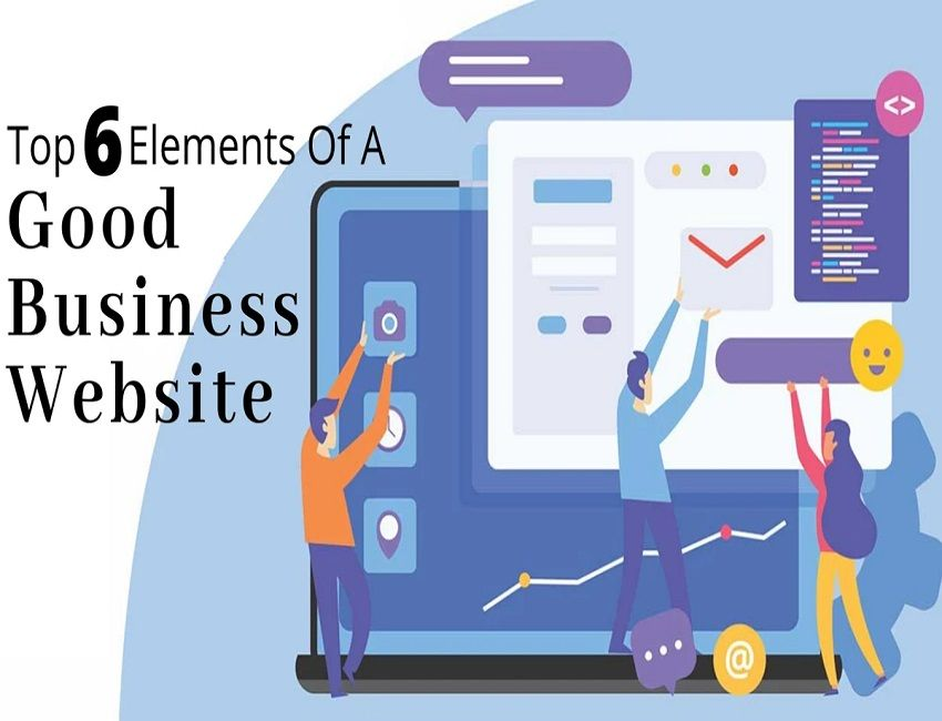 Top 6 Elements Of A Good Business Website In 2020 Business Website Custom Web Design Website Design Company