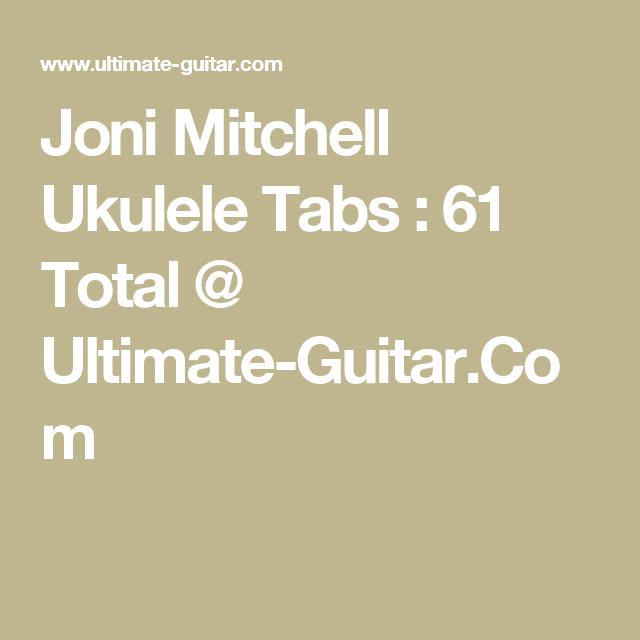 Joni Mitchell Ukulele Tabs 61 Total Ultimate Guitar Music