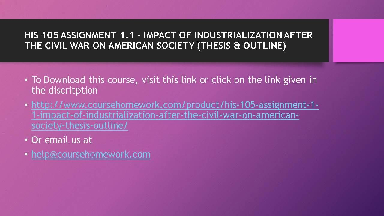 industrialization after the civil war research paper Assignment 11: industrialization after the civil war thesis and outline due week 3 and worth 70 points after the civil war, the united states became a much more industrialized society.