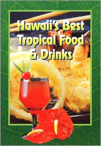 Hawaii's Best Tropical Food & Drinks. A slim cookbook; a great souvenir.