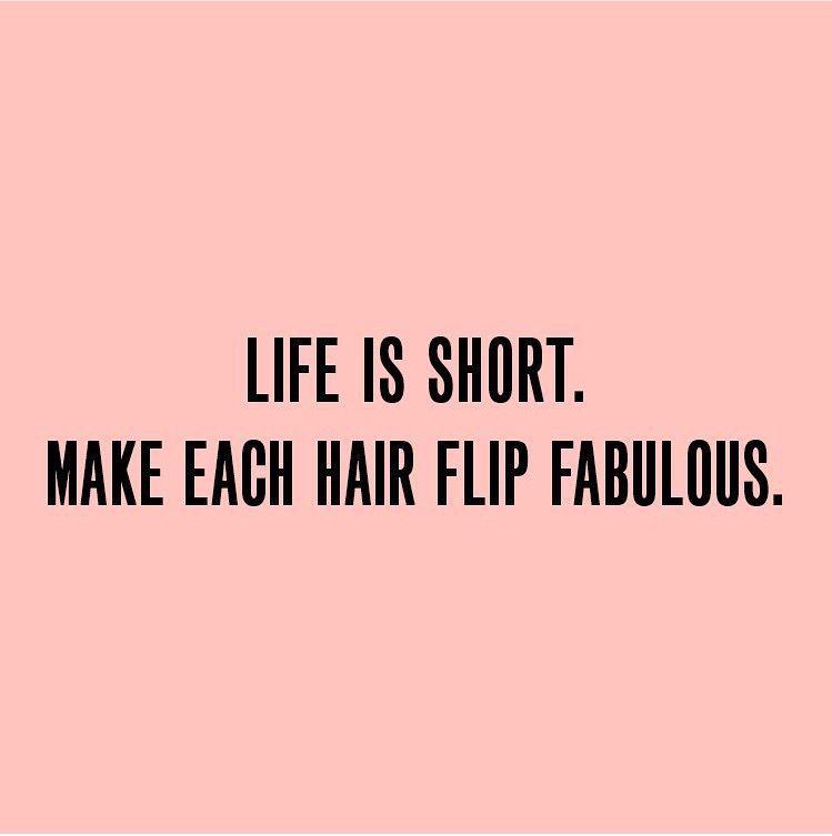 Life is short. Make each hair flip fabulous. #inspired ...