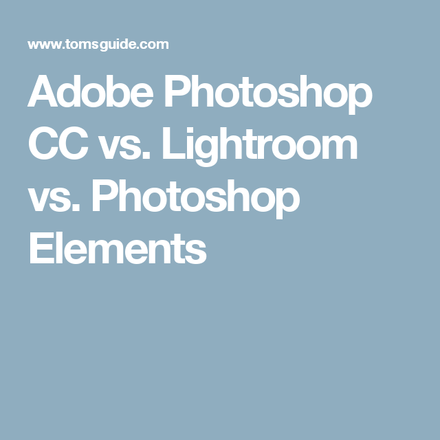 Adobe lightroom vs photoshop elements