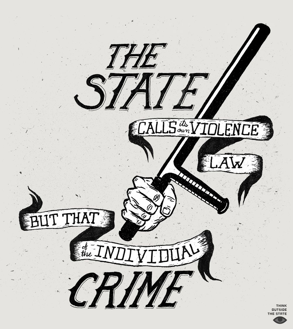 "thinkoutsidethestate: "" ""The state calls it's own violence law, but that of the individual crime."" - Max Stirner As requested by Anarchei """