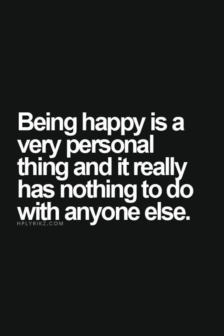 Quotes About Being Happy Life Quote  Being Happy Is A Very Personal Thing And It Really