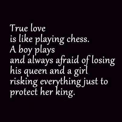 King And Queen Love Quotes Cool True Love Is Like Playing Chessa Boy Plays And Always Afraid Of