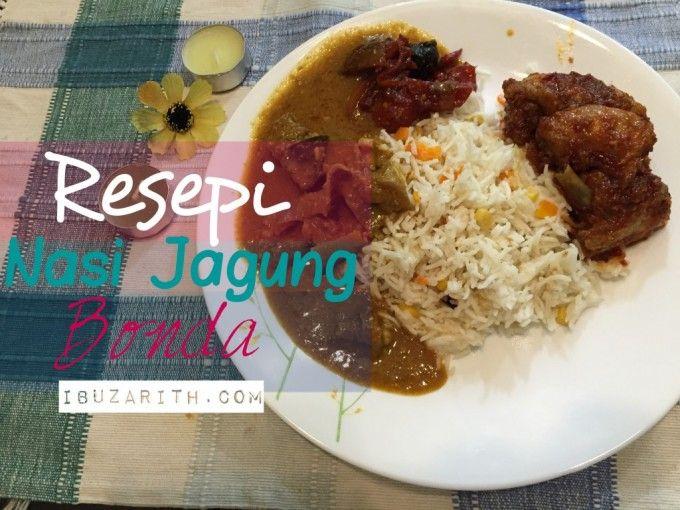 Resepi Nasi Jagung Bonda Sebagai Juadah Berbuka Puasa Cooking Recipes Recipes Cooking