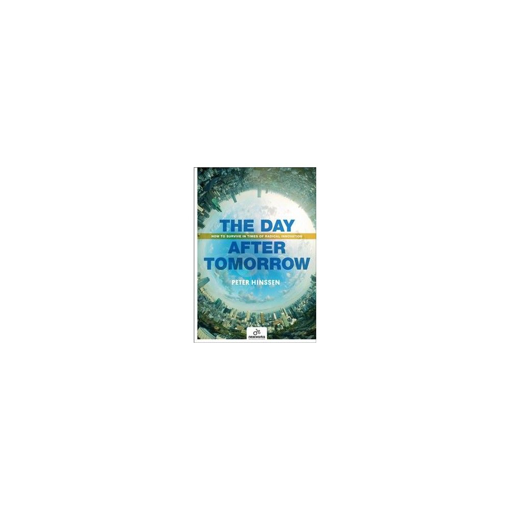 the day after tomorrow how to survive in times of radical innovation