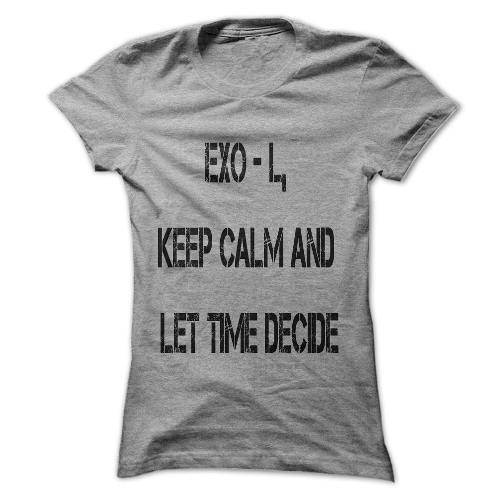 Tshirt Choose Exo L Keep Calm And Let Time Decide Tshirt Facebook