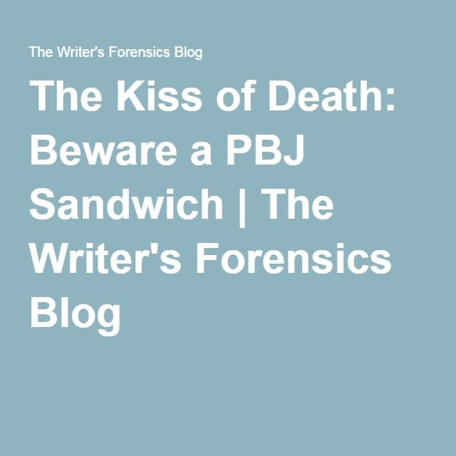 The Kiss of Death: Beware a PBJ Sandwich | The Writer's Forensics Blog