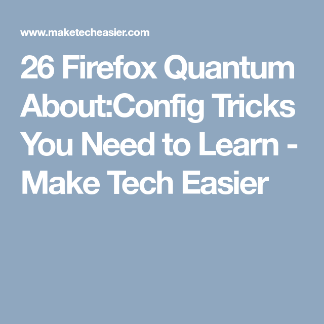 26 Firefox Quantum About:Config Tricks You Need to Learn | FireFox