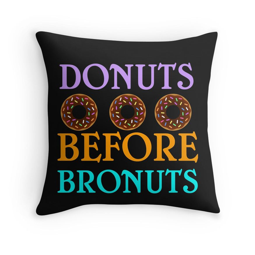 """""""DONUTS BEFORE BRONUTS"""" Throw Pillows by Divertions   Redbubble"""