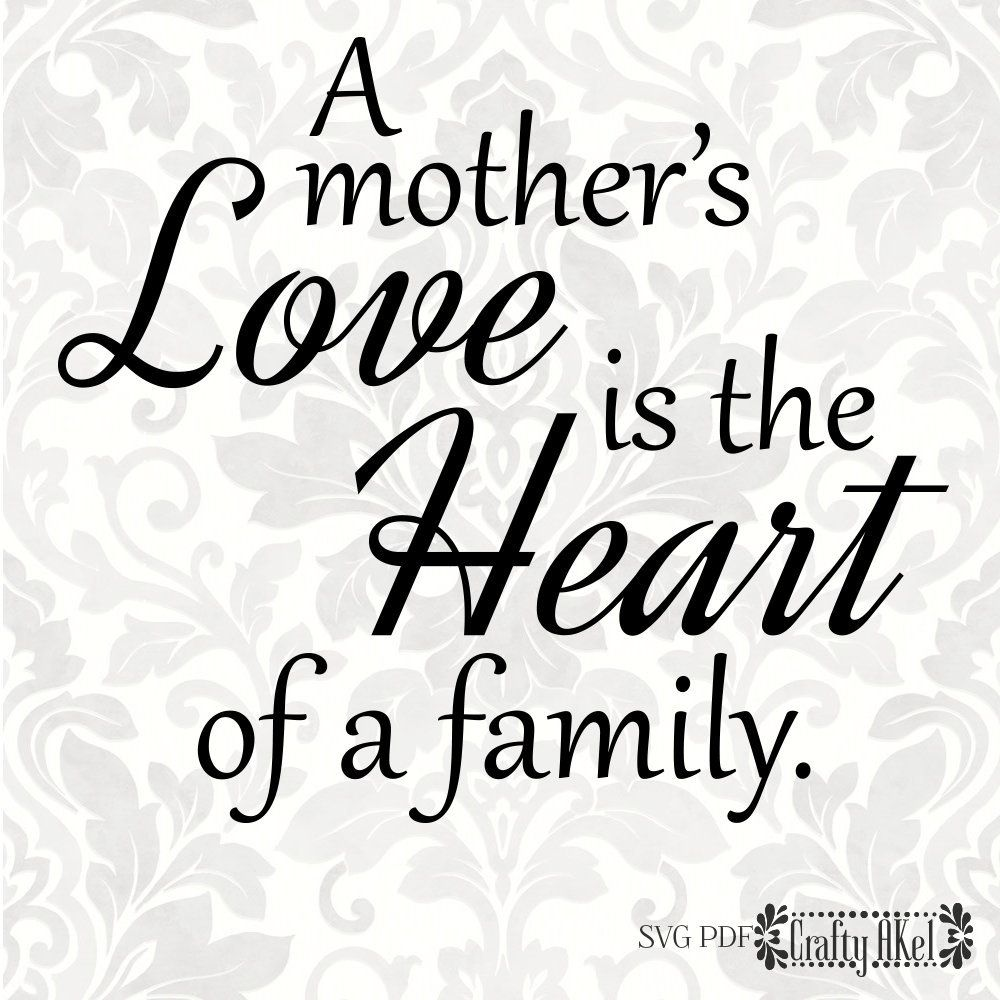 A mother's love is the heart of the family mother quote
