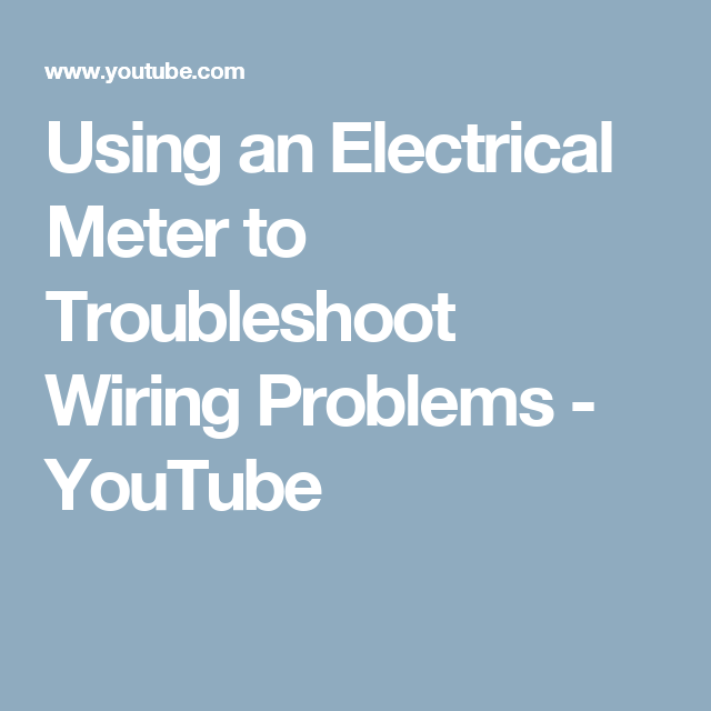 Using An Electrical Meter To Troubleshoot Wiring Problems Youtube ...