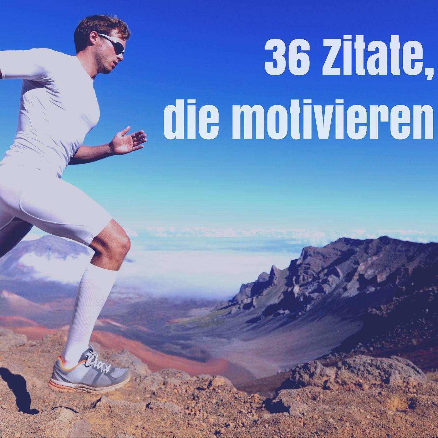 Die 137 besten Zitate: Motivation, Anfangen, Durchhalten ...