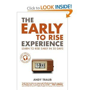 The Early To Rise Experience Learn To Rise Early In 30 Days Andy Traub Book Worth Reading Productivity Books Books