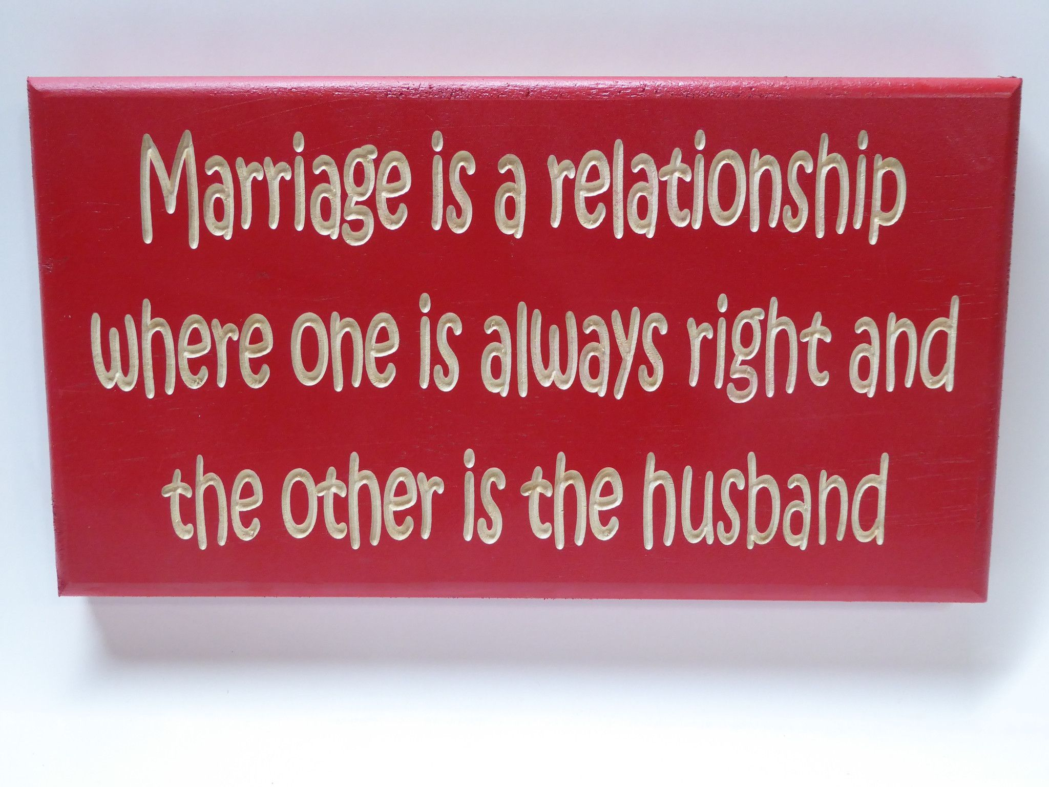 Marriage Is A Relationship Where One Is Always Right And