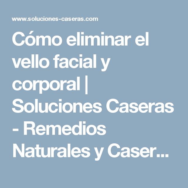 Cómo eliminar el vello facial y corporal | Soluciones Caseras - Remedios Naturales y Caseros