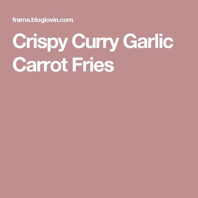 Crispy Curry Garlic Carrot Fries