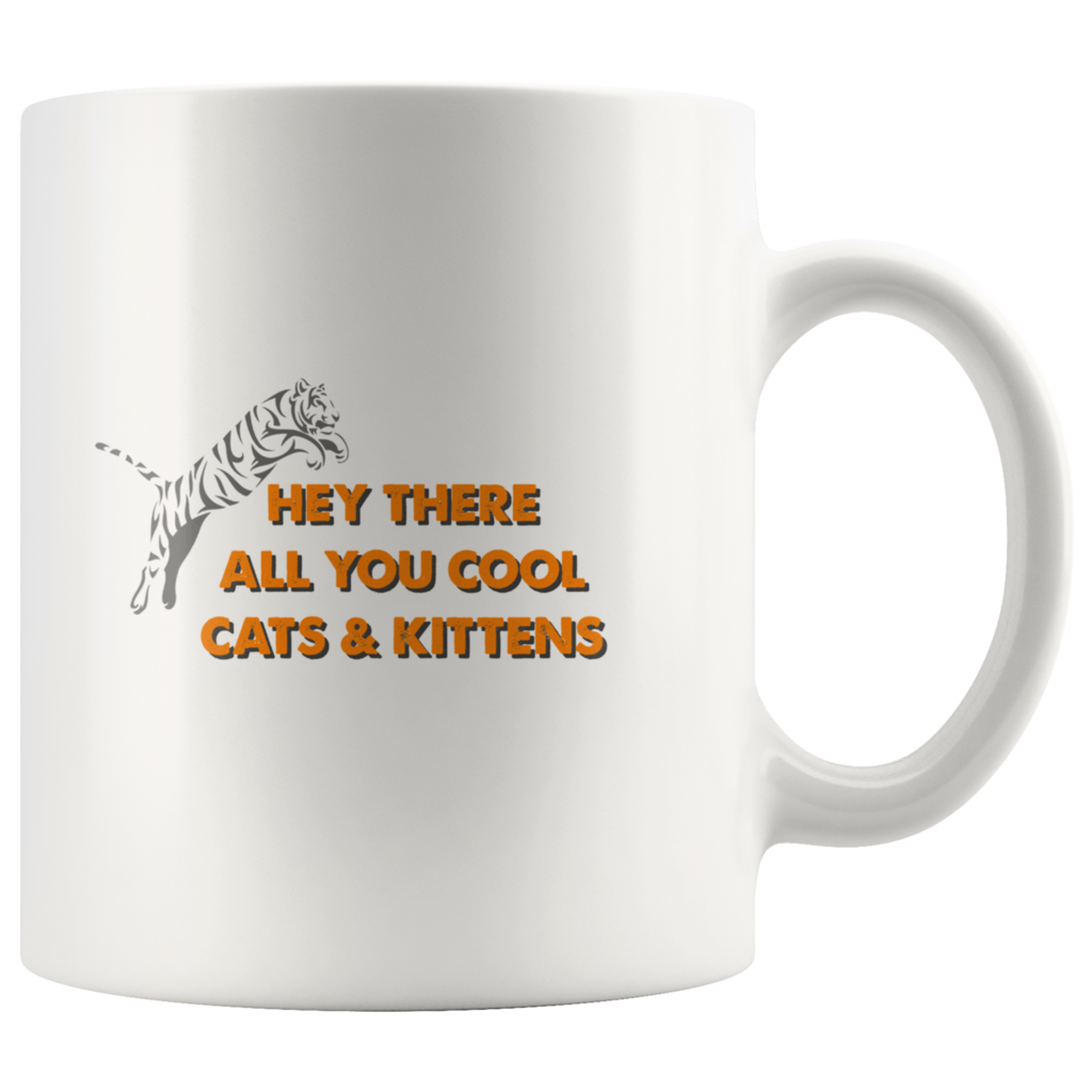 Hey There All You Cool Cats And Kittens Coffee Mug 11 Oz 15 Oz Cool Cats Mugs Funny Coffee Mugs