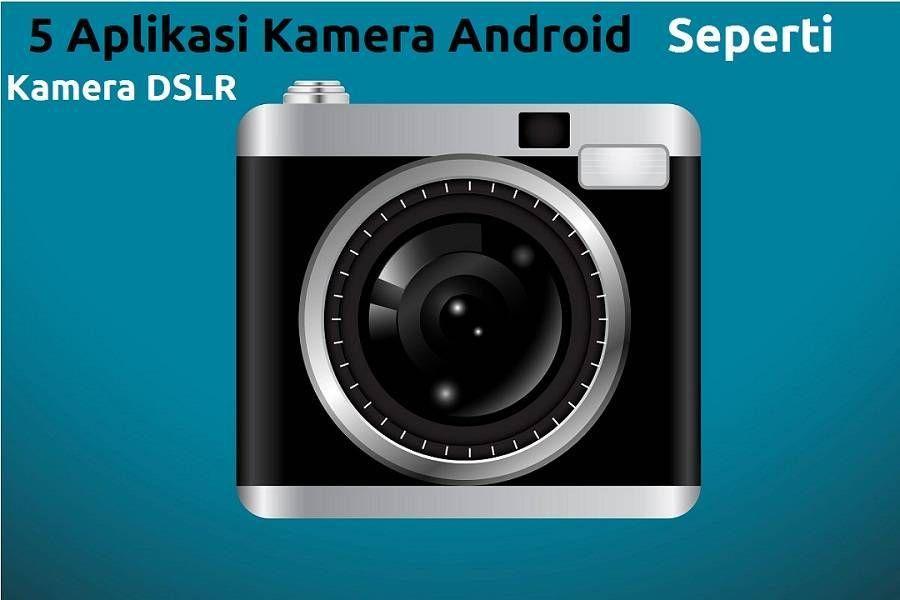 5 Aplikasi Kamera Terbaik Android Seperti Kamera Dslr Ikon Kamera Kamera Dslr Kamera