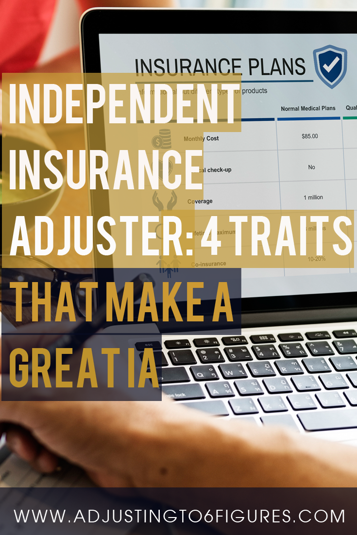 Independent Insurance Adjuster 4 Traits That Make A Great Ia If You Are Considering A Career Change To Become An Independent Insurance A Independent Insurance