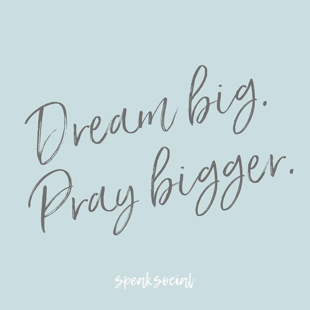 Dream big, pray bigger  Inspirational Quote about prayer