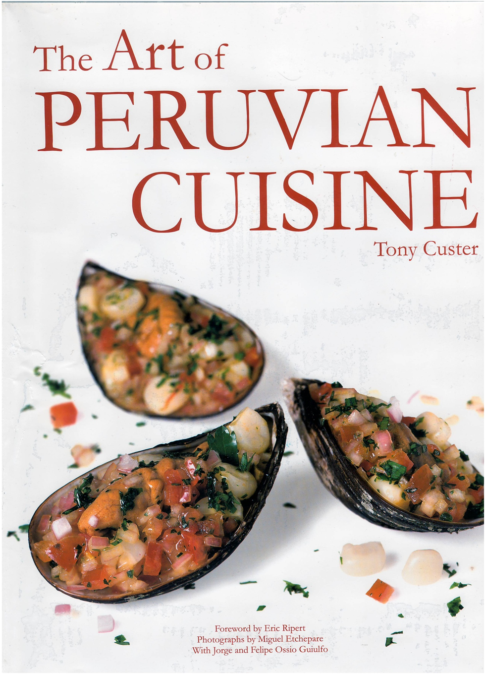 The Art Of Peruvian Cuisine By Tony Custer A Gourmet Bible Peru Delights Peruvian Cuisine Peruvian Recipes Peruvian Dishes