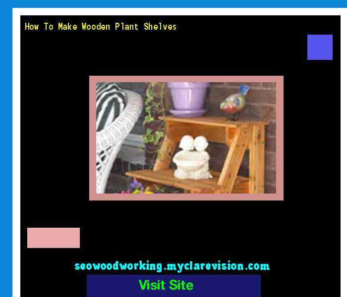 How To Make Wooden Plant Shelves 103940 - Woodworking Plans and Projects!