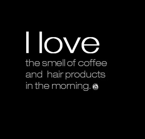 Smell of coffee & hair products in the morning | Hairstylist ...