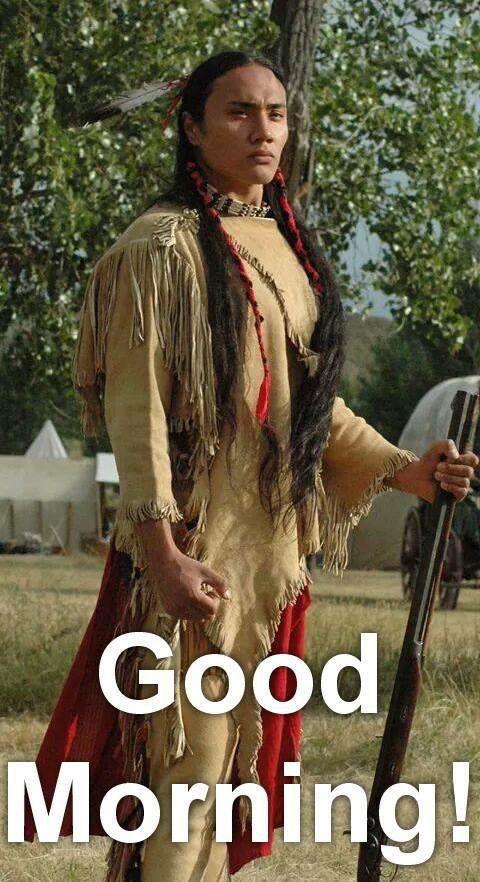 Good Morning Native American Men Native American Peoples Native American Prayers