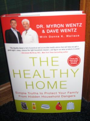 The Healthy Home: Simple Truths to Protect Your Family from Hidden Household Dangers by Dr. Myron Wentz and Dave Wentz - an invaluable resource!