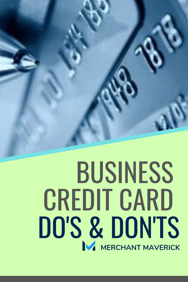 The Dos Don Ts Of Business Credit Cards Merchant Maverick Business Credit Cards Credit Card Business