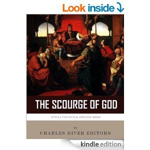 Amazon.com: The Scourge of God: The Lives and Legacies of Attila the Hun and Genghis Khan eBook: Charles River Editors: Kindle Store