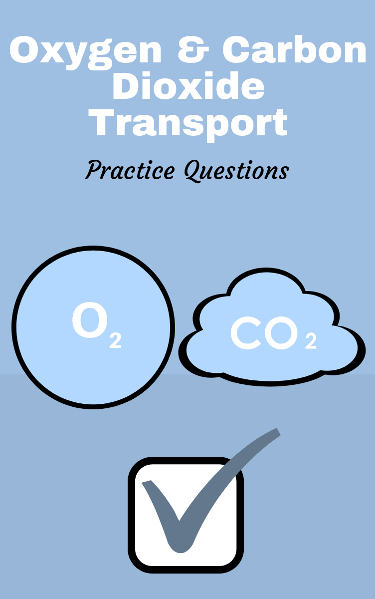 Oxygen And Carbon Dioxide Transport Practice Questions