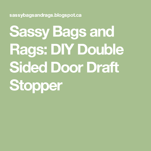 Sassy Bags and Rags: DIY Double Sided Door Draft Stopper