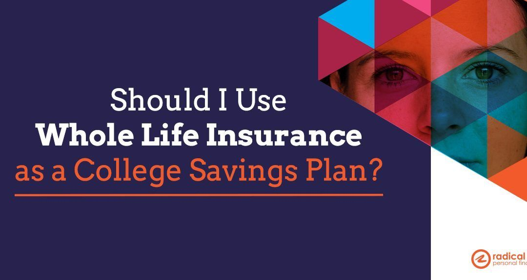 429 Should I Use Whole Life Insurance as a College