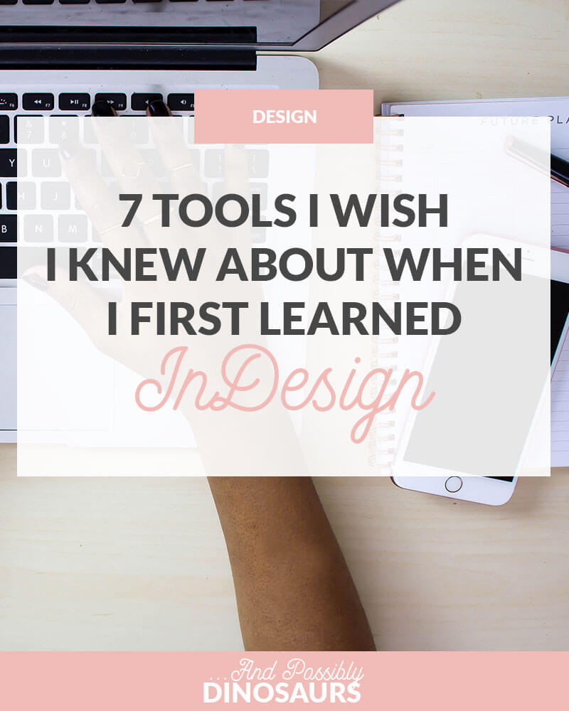 It's been more than 10 years since I first learned InDesign, and I'm still discovering new things. Here are 7 tools I wish I knew about a long time ago.