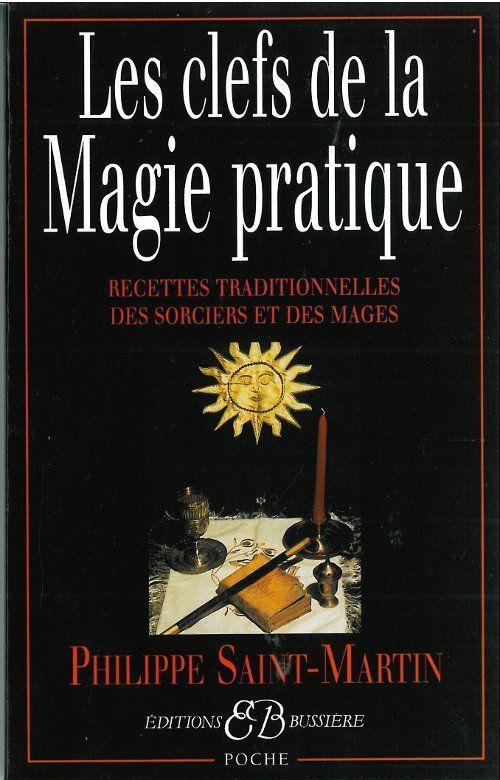 Les Clefs De La Magie Pratique Philippe Saint Martin Magie Pratique Livres De Sorcellerie La Magie