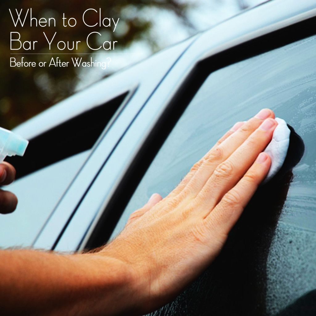 When to Clay Bar Your Car Before or After Washing?
